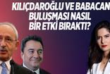 Kübra Par: Kılıçdaroğlu ve Babacan buluşması nasıl bir etki bıraktı?