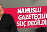 Yılmaz Özdil: Namuslu gazetecilik suç değildir!
