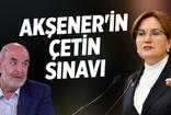 Ahmet Taşgetiren: Akşener'in çetin sınavı