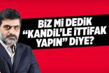 """Ali Karahasanoğlu: Biz mi dedik """"Kandil'le ittifak yapın"""" diye?"""