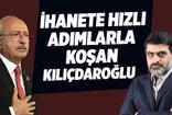 Ali Karahasanoğlu: İhanete hızlı adımlarla koşan Kılıçdaroğlu