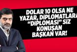 """Ali Karahasanoğlu: Dolar 10 olsa ne yazar, diplomatlara """"Diplomasi""""siz konuşan başkan var!"""