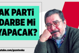 Engin Ardıç: AK Parti darbe mi yapacak?