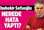 Süleyman Özışık: Ebubekir Sofuoğlu nerede hata yaptı?