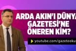 Cem Küçük: Arda Akın'ı Dünya Gazetesi'ne öneren kim?