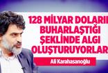 Ali Karahasanoğlu : 128 Milyar Doların Buharlaştığı Şeklinde Algı Oluşturuyorlar !