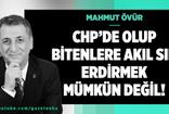 Mahmut Övür : CHP'de Olup Bitenlere Akıl Sır Erdirmek Mümkün Değil !