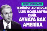 NEDİM ŞENER : TERÖRİST ARIYORSAN ÜLKÜ OCAKLARI'NA DEĞİL AYNAYA BAK AMERİKA!