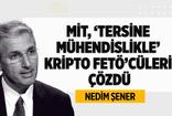 NEDİM ŞENER : MİT ''TERSİNE MÜHENDİSLİKLE'' KRİPTO FETÖCÜLERİ ÇÖZDÜ!