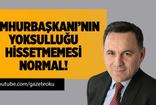 DENİZ ZEYREK : CUMHURBAŞKANI'NIN YOKSULLUĞU HİSSETMEMESİ NORMAL!