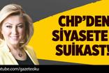 ŞEBNEM BURSALI :CHP'DEN SİYASETE SUİKAST!
