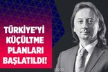 KARAGÜL : TÜRKİYE'Yİ KÜÇÜLTME PLANLARI BAŞLATILDI!