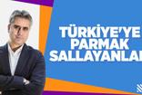 HASAN BASRİ YALÇIN : TÜRKİYE'YE PARMAK SALLAYANLAR!