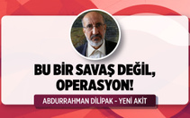 Abdurrahman Dilipak'tan çok konuşulacak harekât yorumu!