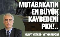 Murat Yetkin: Mutabakatın en büyük kaybedeni PKK