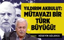 Yıldırım Akbulut : Mütevazı Bir Türk Büyüğü !