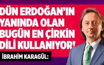 İbrahim Karagül : Dün Erdoğan'ın Yanında Olan Bugün En Çirkin Dili Kullanıyor !