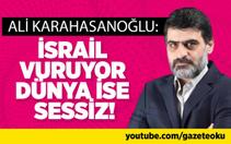 Ali Karahasanoğlu : İsrail Vuruyor Dünya ise Sessiz !