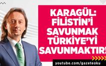 Karagül : Filistin'i Savunmak Türkiye'yi Savunmaktır !
