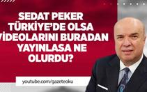 Fehmi Koru : Sedat Peker Türkiye'de Olsa Videolarını Burdan Yayınlasa Ne Olurdu ?
