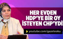 HİLAL KAPLAN : HER EVDEN HDP'YE BİR OY İSTEYEN CHP'YDİ !