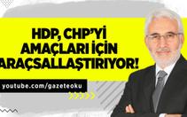 HASAN ÖZTÜRK : HDP, CHP'Yİ AMAÇLARI İÇİN ARAÇSALLAŞTIRIYOR!