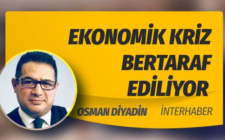 İnternethaber yazarı Osman Diyadin'den dikkat çeken yazı: Ekonomik kriz bertaraf ediliyor