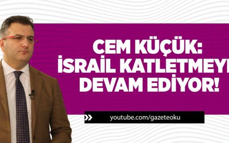Cem Küçük : İsrail Katletmeye Devam Ediyor !
