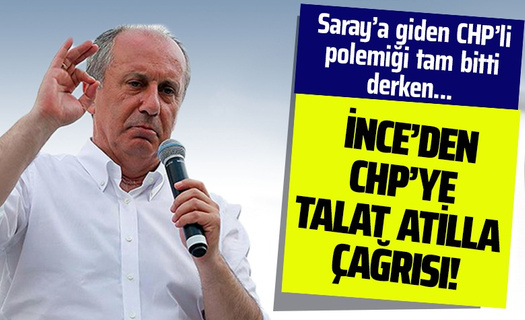Muharrem İnce'den CHP'ye Talat Atilla çağrısı