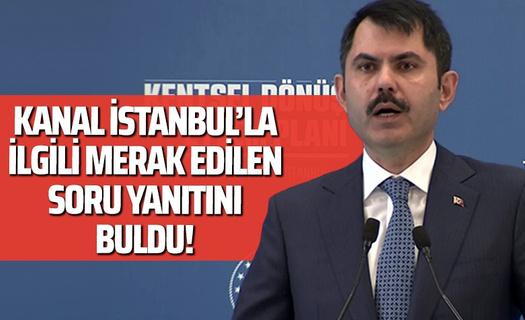 Kanal İstanbul'la ilgili merak edilen soru yanıtını buldu