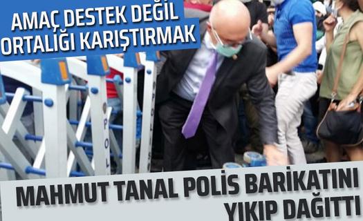 Mahmut Tanal polislere zorluk çıkardı! Barikatları yıktı