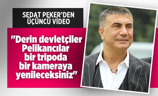 """Sedat Peker üçüncü videosunu yayınladı! """"Derin devletçiler, Pelikancılar bir tripoda bir kameraya yenileceksiniz"""""""