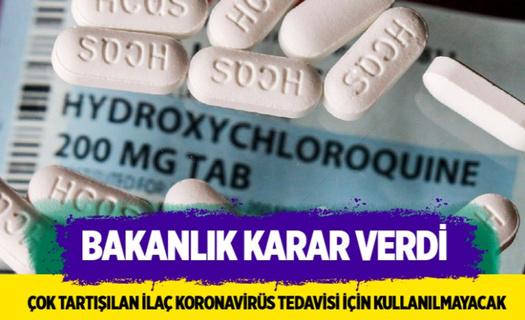Bakanlık çok tartışmalı ilaç için karar verdi! Artık koronavirüs tedavisi için kullanılmayacak