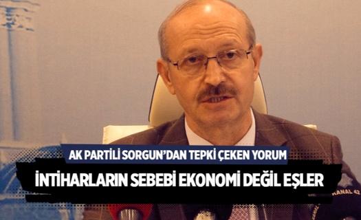 Ak Partili Ahmet Sorgun'dan tepki çeken açıklama! İntiharların sebebi ekonomi değil eşler