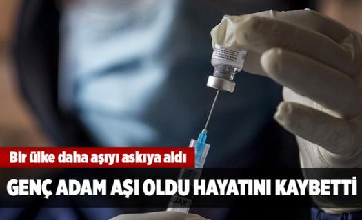 Genç adam koronavirüs aşısından sonra öldü! Bir ülke daha aşıyı askıya aldı