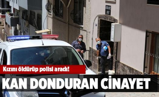 Kan donduran cinayet! Kızını boğarak öldürüp polisi aradı