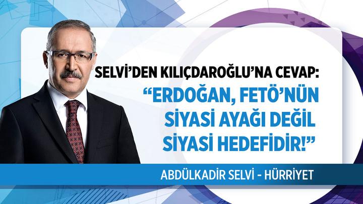 Abdülkadir Selvi'den Kemal Kılıçdaroğlu'na cevap: Erdoğan, FETÖ'nün siyasi ayağı değil, siyasi hedefidir.