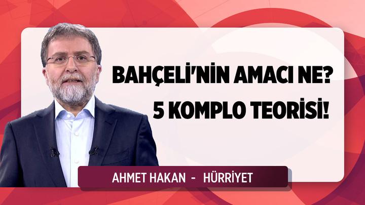 Ahmet Hakan'dan dikkat çeken Devlet Bahçeli yazısın: Bahçeli'nin amacı ne? 5 adet komplo teorisi!