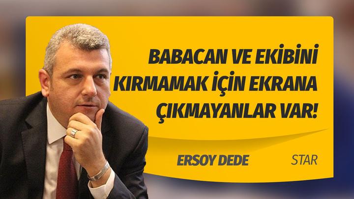 Ersoy Dede: Ali Babacan ve ekibini kırmamak için ekrana çıkmayanlar var!
