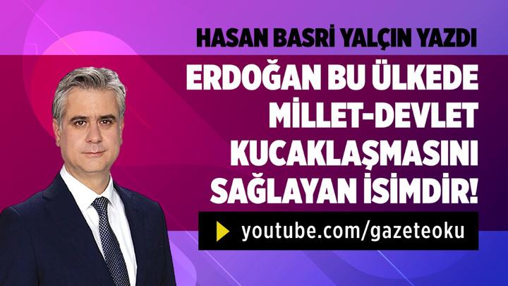 Hasan Basri Yalçın :  Erdoğan Bu Ülkede Devlet- Millet Kucaklaşmasını Sağlayan İsimdir!