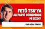 FETÖ'cü generaller, komutanlar TSK'ya AK Parti döneminde mi sızdı?