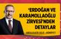 Abdülkadir Selvi, 'Erdoğan ile Karamollaoğlu zirvesi'ni yazdı!
