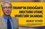 Murat Yetkin'den Trump'ın Erdoğan'a mektubuna bomba yorum: Utanç verici bir skandal!