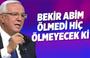 Orhan Uğuroğlu: Bekir abim ölmedi hiç ölmeyecek ki