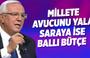 Orhan Uğuroğlu: Millete avucunu yala saraya ise ballı bütçe