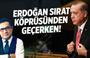 Osman Diyadin: Erdoğan sırat köprüsünden geçerken
