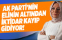 Elif Çakır: AK Parti'nin elinin altından iktidar kayıp gidiyor!