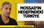 Nedim Şener: MOSSAD'ın hedefindeki Türkiye!