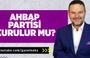 Kemal Öztürk: Ahbap Partisi kurulur mu?