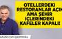 Süleyman Özışık: Otellerdeki restoranlar açık ama şehir içlerindeki kafeler kapalı!